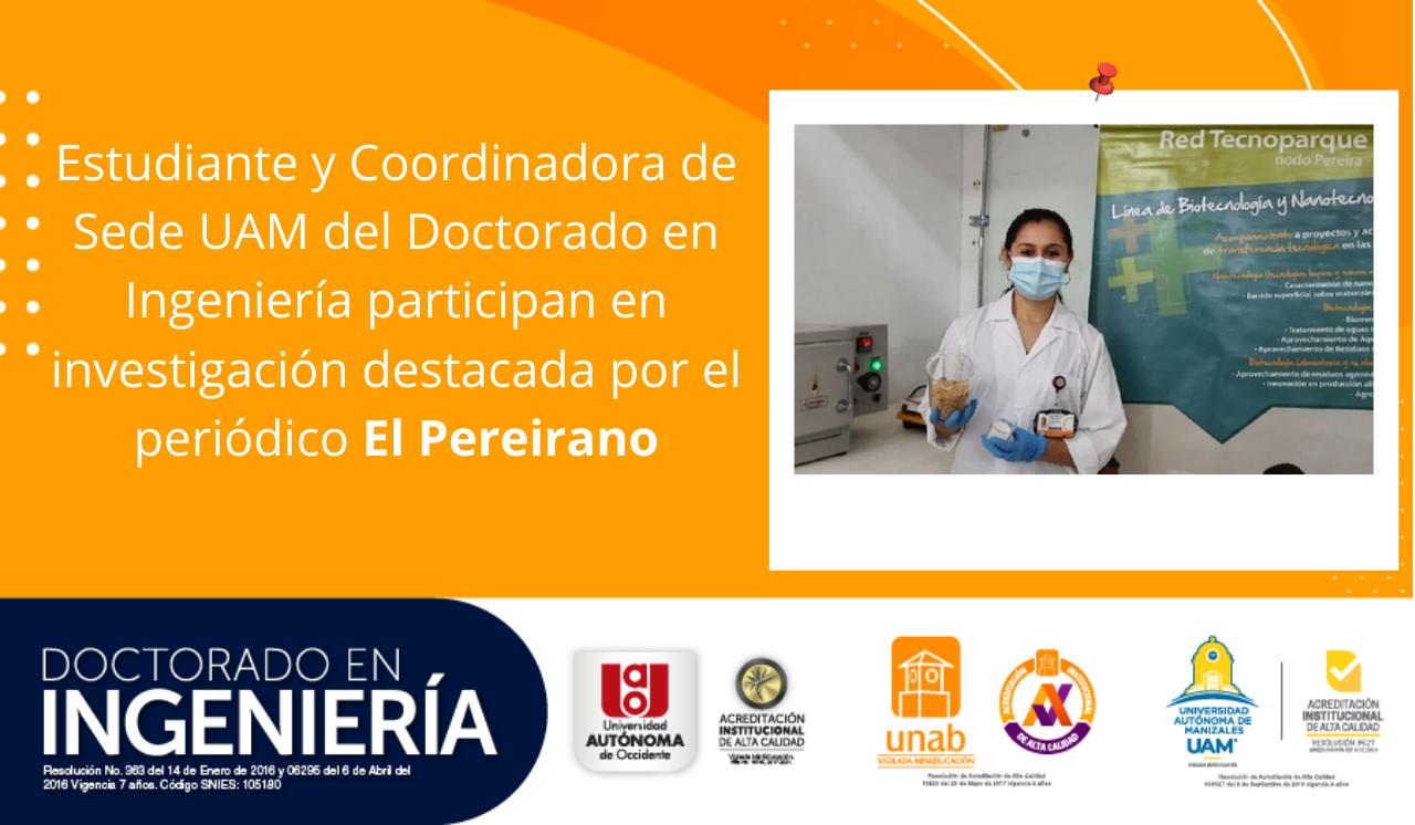 Estudiante y Coordinadora de sede UAM del Doctorado en Ingeniería participan en investigación destacada por el periódico El Pereirano